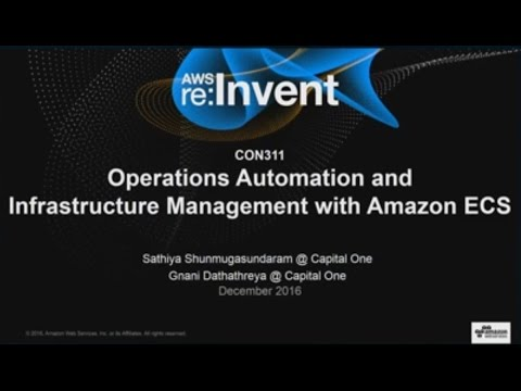AWS re:Invent 2016: Operations Automation and Infrastructure Management with Amazon ECS (CON311)