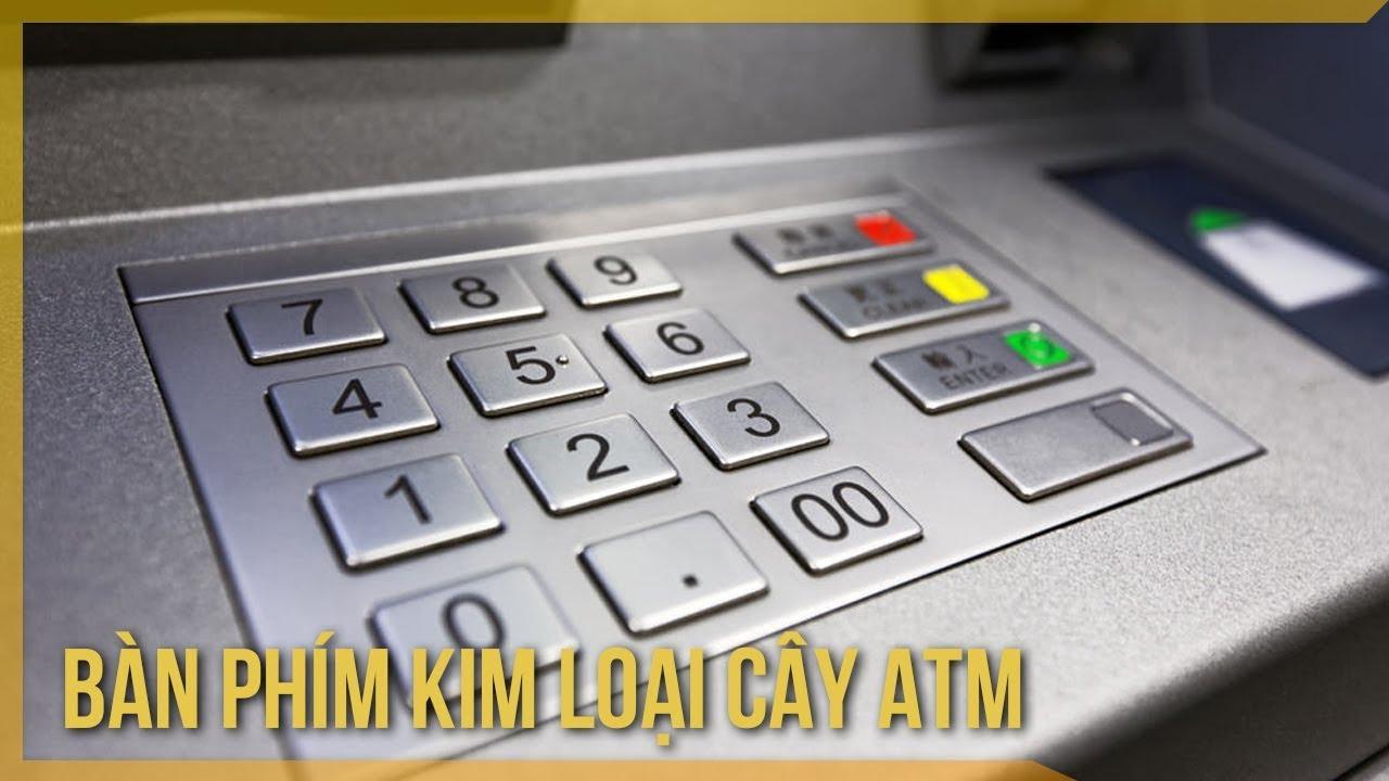 KHOA HỌC: Sự thật về bàn phím kim loại trên máy ATM