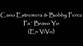 Cano Estremera & Bobby Perez Pa' Bravo En ViVo