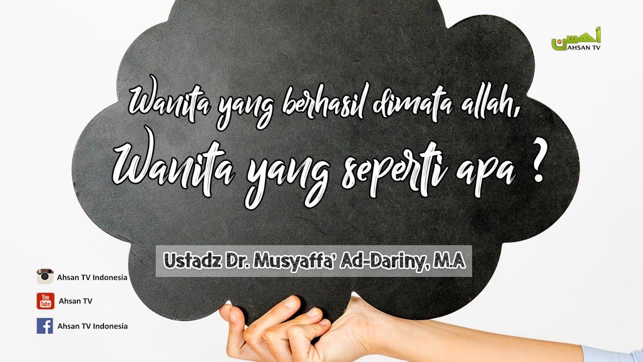 Tanya Jawab: Wanita yang berhasil dimata allah, Seperti apa? – Ustadz Dr. Musyaffa Ad-Dariny, MA :)-