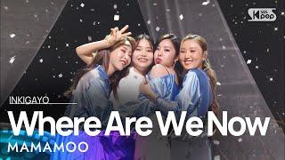 Mamamoo(마마무)   Where Are We Now @인기가요 Inkigayo 20210606