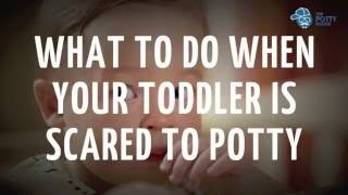What to do when your toddler is scared to potty