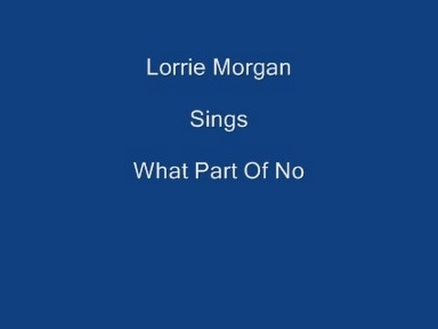 What Part Of No + On Screen Lyrics ----- Lorrie Morgan