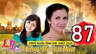 Phim Bộ Tâm Lý Xã Hội Hay Nhất 2019 ( Thuyết Minh ) | Chạy Đi Con Dâu - Tập 87