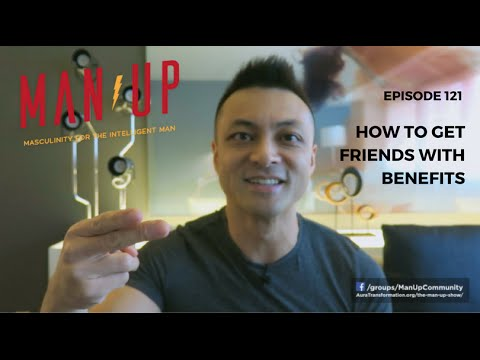 How to Get Friends With Benefits - The Man Up Show, Ep. 121