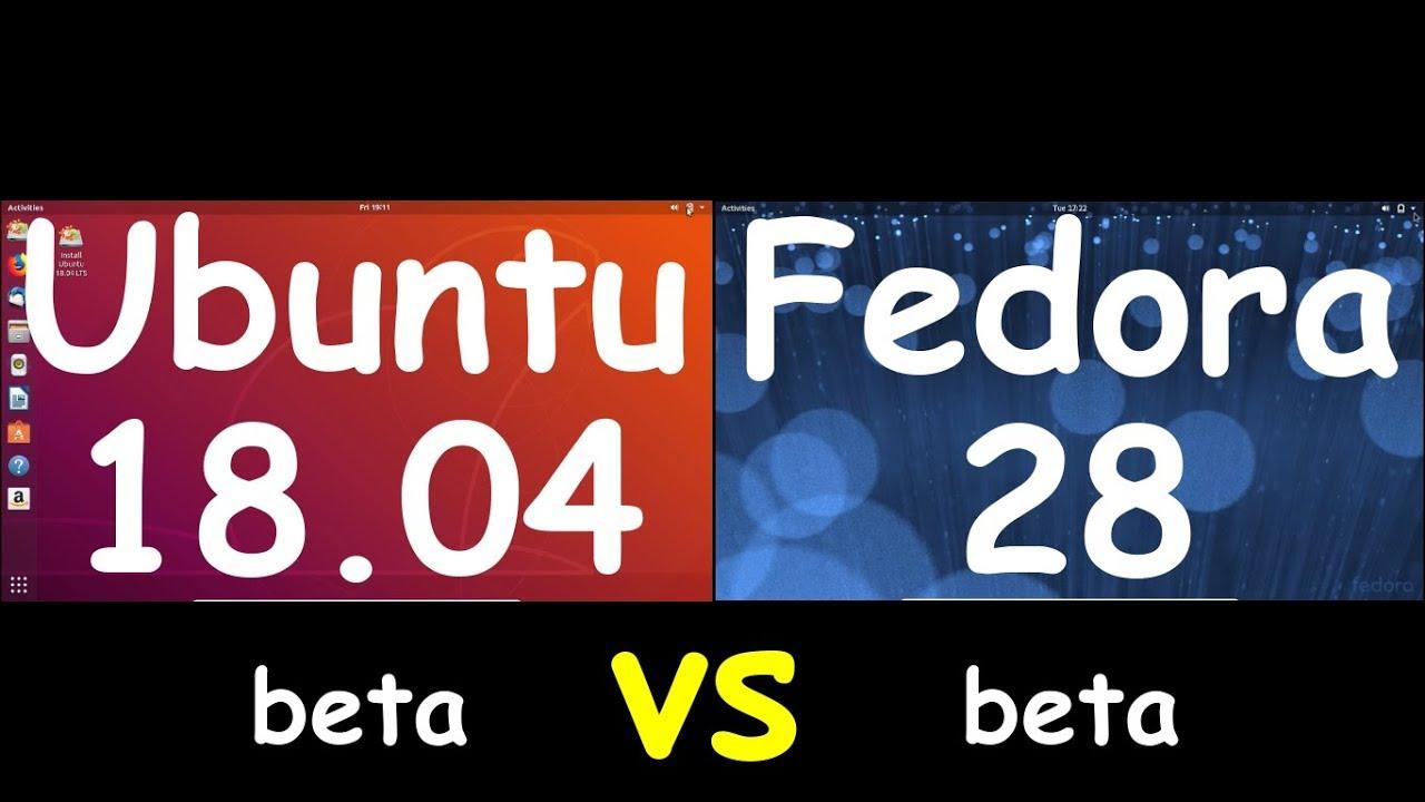 Ubuntu 18 04 vs Fedora 28