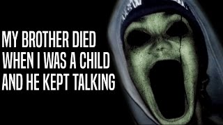 """My brother died when I was a child and he kept talking"" Creepypasta"