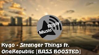 Kygo - Stranger Things ft. OneRepublic [BASS BOOSTED]