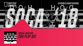 Download [SOCA 2018] - Machel Montano - Doh Play Dat MP3 song and Music Video