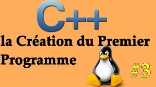Leçon (3) - C++: la Création du Premier  Programme & L'imprimer Sur L'écran Sous Linux