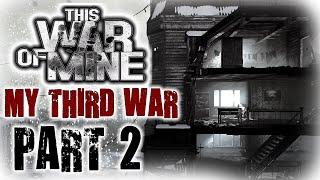 This War of Mine - Part 2 - My Third War - Gameplay Walkthrough - No Commentary