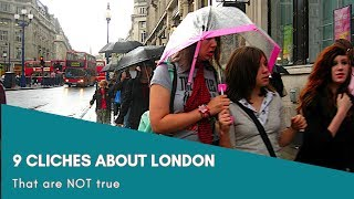 9 Clichés about LONDON (& UK) that are NOT True