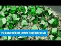 10 Batu Kristal Yang Indah Tapi Beracun Dan Mematikan