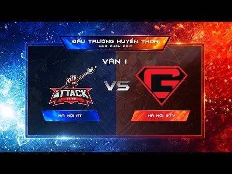 Hà Nội Attack vs Hà Nội GameTV Ván 1 - Vòng 7 Đấu trường Huyền thoại Xuân 2017 [23.04.2017]
