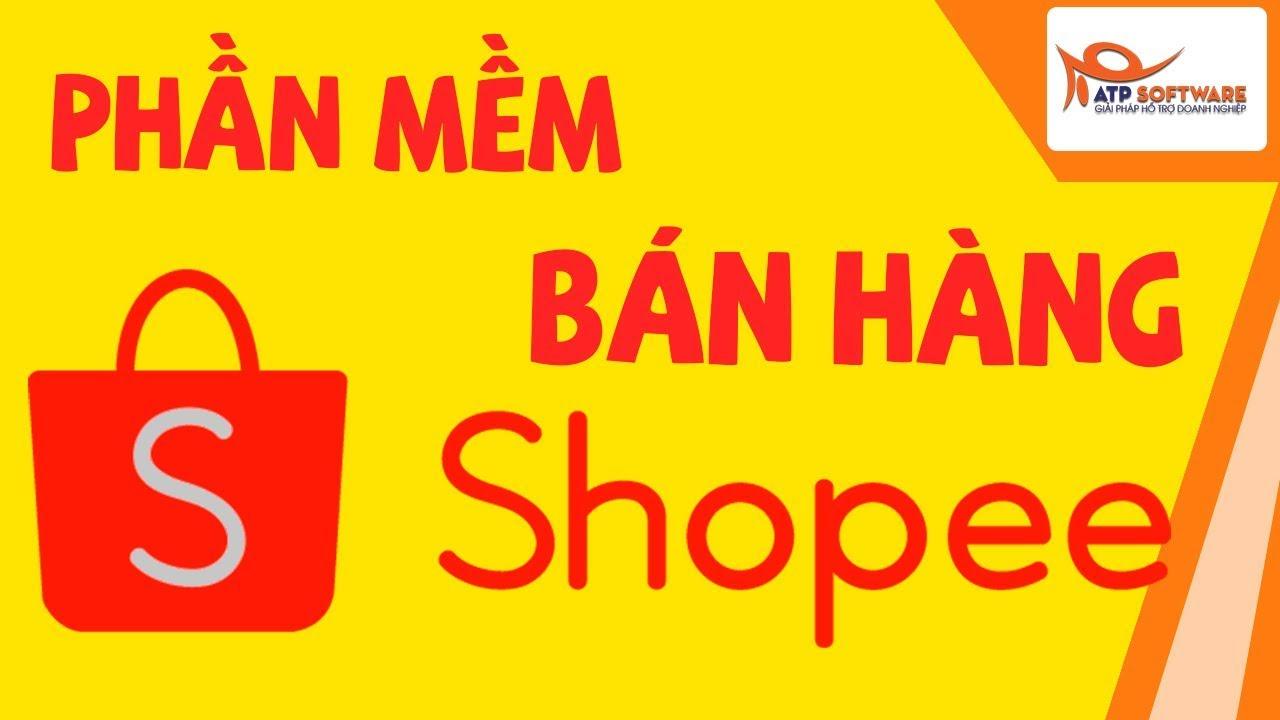 Muốn bán hàng Shopee phải có công cụ này – Atpsoftware