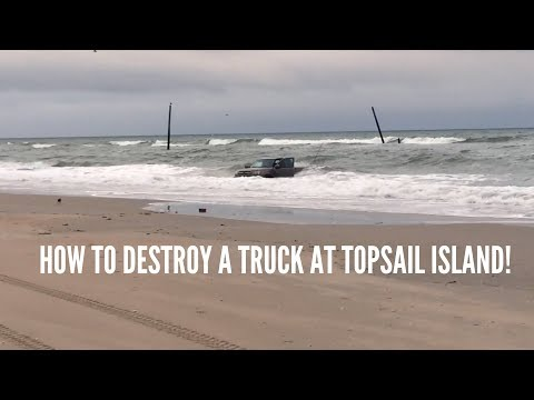 How To Destroy A Truck In Topsail Island, NC.