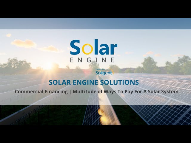 Commercial Financing | Solar Engine Solutions | Multitude Of Ways To Pay For A Solar System