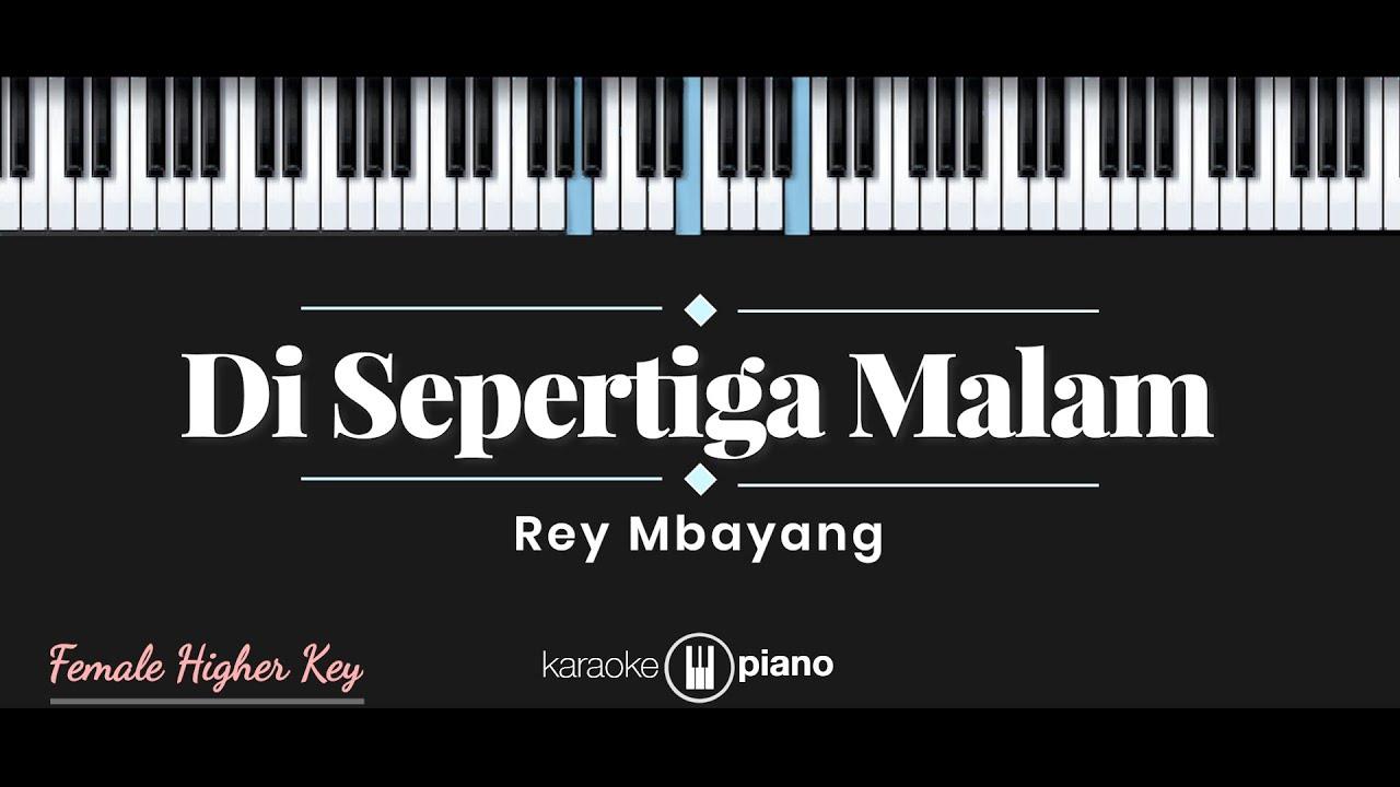 Di Sepertiga Malam - Rey Mbayang (KARAOKE PIANO - FEMALE HIGHER KEY)