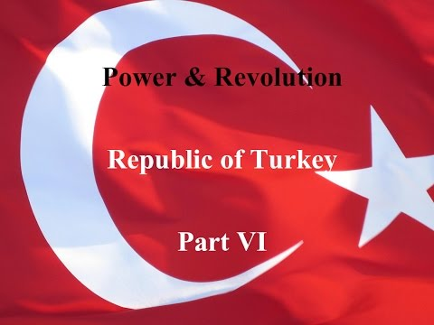 Power & Revolution - Republic of Turkey, Part VI
