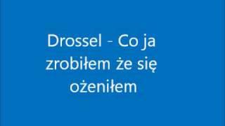 Drossel - Co ja zrobiłem że się ożeniłem