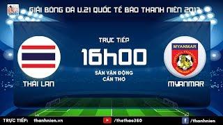 [TRỰC TIẾP] U.21 MYANMAR vs U.21 THÁI LAN - Tranh hạng ba Giải U.21 quốc tế Báo Thanh Niên 2017