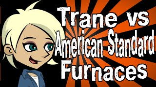 Trane vs American Standard Furnaces