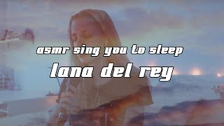 ASMR sing you to sleep lana del rey (born to die, blue jeans, video games, norman f rockwell...)