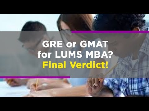 Final Verdict: GRE Or GMAT For LUMS MBA?