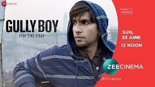 Gully Boy | Ranveer Singh |Alia Bhatt |Apna Time Aayega |World TV Premiere Sun, 23rd June, 12 Noon