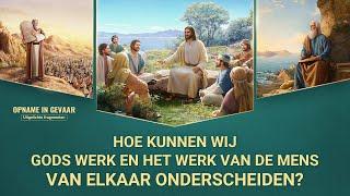 Hoe kunnen wij Gods werk en het werk van de mens van elkaar onderscheiden?
