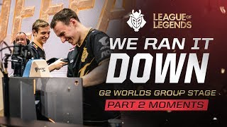 We Ran It Down | G2 Worlds Groups Part 2 Moments