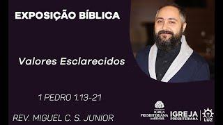 Valores Esclarecidos - 1 Pedro 1.13-21 - Rev. Miguel C. S. Júnior
