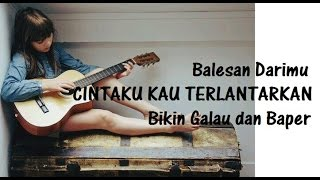 Video Balesan Darimu CINTAKU KAU TERLANTARKAN Bikin Galau dan Baper download MP3, 3GP, MP4, WEBM, AVI, FLV Juli 2018