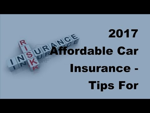 2017 Affordable Car Insurance  | Tips For Structuring Affordable Auto Insurance