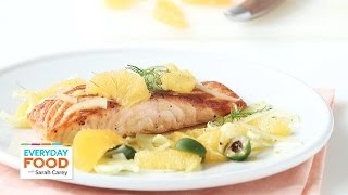Seared Salmon With Oranges And Fennel - Everyday Food With Sarah Carey