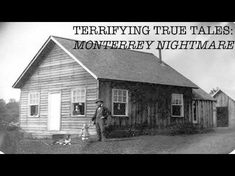 TERRIFYING TRUE TALES: Monterey Nightmare