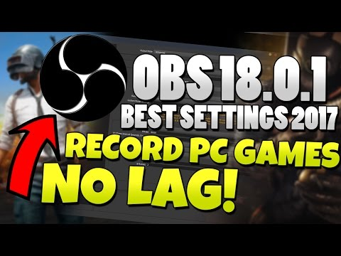 OBS Studio 18.0.1 - Best Settings Tutorial 2017 - HIGH QUALITY, NO LAG, 1080p 60fps