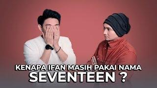 IFAN SEVENTEEN MASIH HARUS DI SINI DENGAN NAMA SEVENTEEN mp3