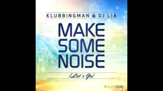 Klubbingman & Dj Lia - Make Some Noise (Lets Go)