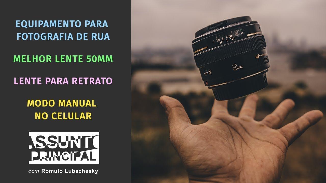 a444cd7749d53 Equipamento para Fotografia de rua   Melhor lente 50mm   Lente para retrato    Modo manual no celular