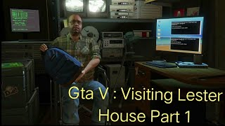 Gta V : Visiting Lester house to take a mission(Part 1)