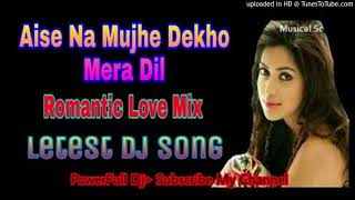 Aise Na Mujhe Dekho Mera Dil || Old Is Gold_Romantic Love Mix || Letest Dj Song