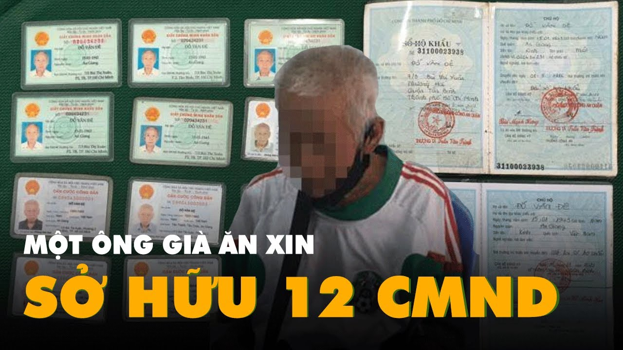 Một người ăn xin ở TP.HCM có 5 giấy chứng minh nhân dân và 7 căn cước công dân