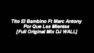 Tito El Bambino Ft Marc Antony - Por Que Les Mientes [Full Original Mix DJ WALL] EXTENDED