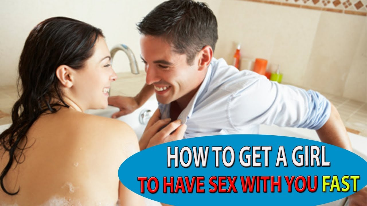 How to make your girlfriend have sex with you