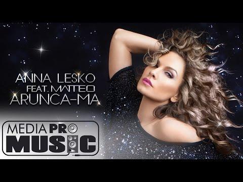 Anna Lesko feat Matteo - Arunca-ma