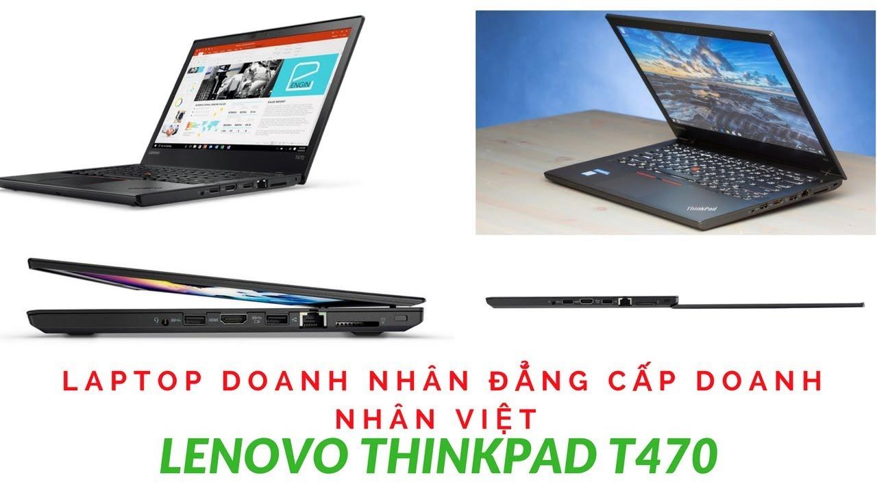Laptop Lenovo ThinkPad T470 Chiếc Máy Tính Doanh Nhân Tốt Nhất Năm 2018