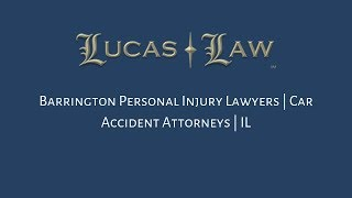 Lucas Law Video - Barrington Personal Injury Lawyers | Car Accident Attorneys | IL