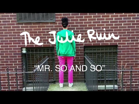 "The Julie Ruin - ""Mr. So and So"" [OFFICIAL VIDEO]"