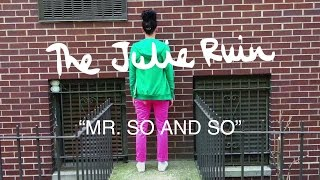the julie ruin mr so and so official video